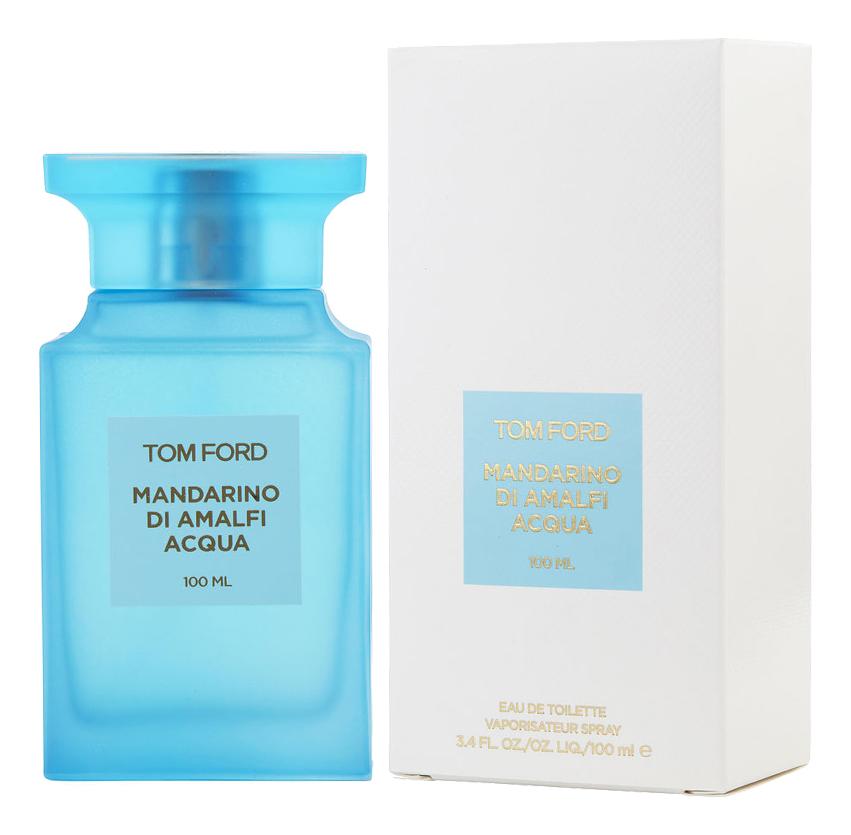 Купить Mandarino Di Amalfi Acqua: туалетная вода 100мл, Tom Ford