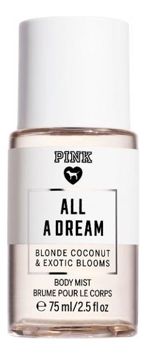 Парфюмерный спрей для тела Pink All A Dream Mist Body: Спрей 75мл парфюмерный спрей для тела coconut passion body mist спрей 75мл