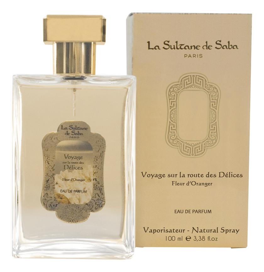 Купить Voyage Sur La Route Des Delices Fleur D'Oranger: парфюмерная вода 100мл, Fleur D`Oranger, La Sultane de Saba